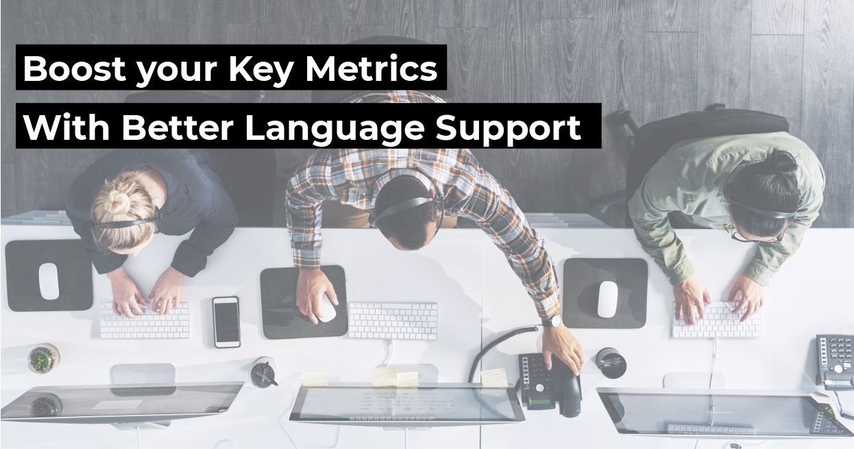 Boost your Contact Center's Key Metrics with Better Language Support