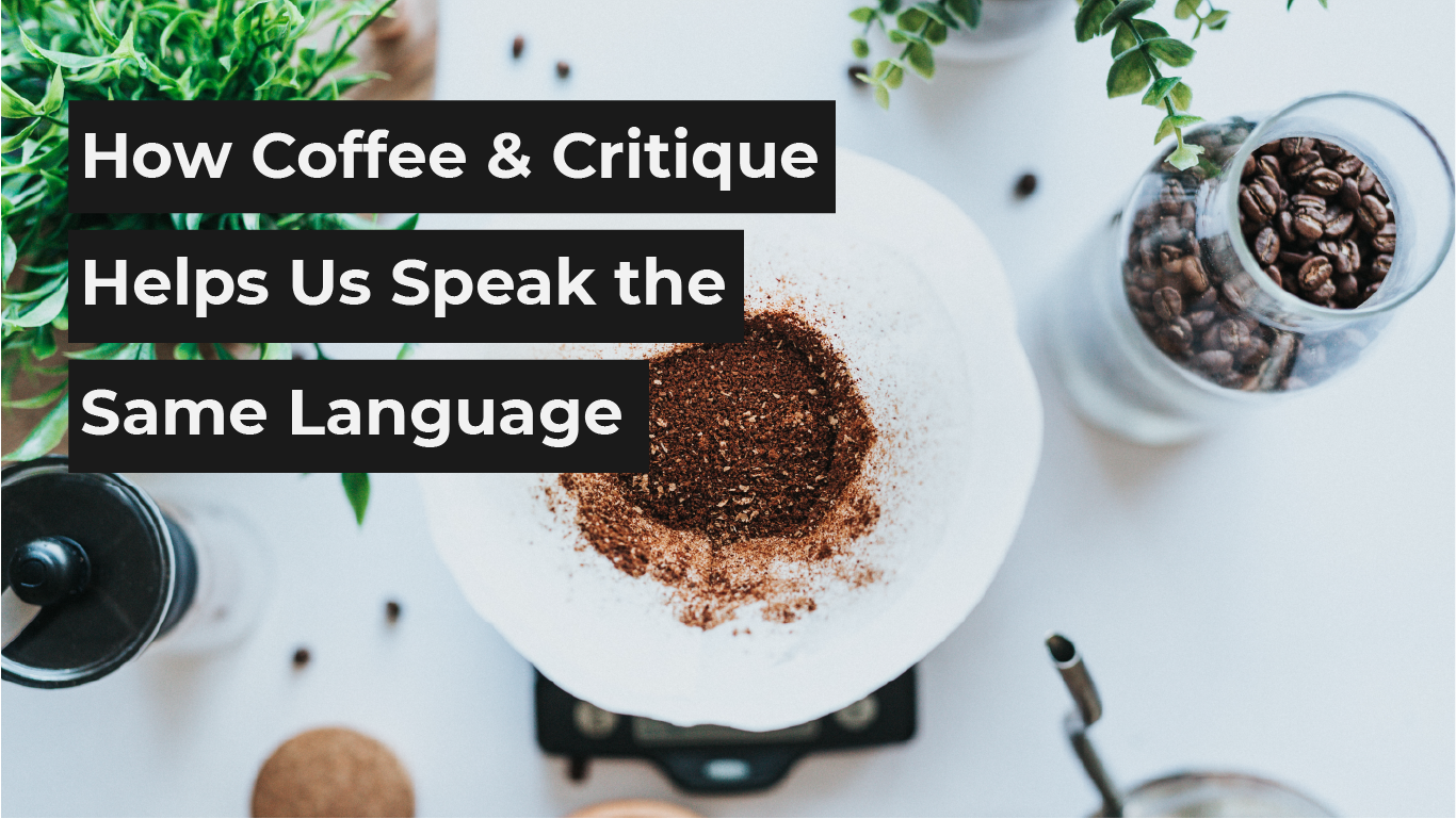 How Coffee & Critique Helps us Speak the Same Language