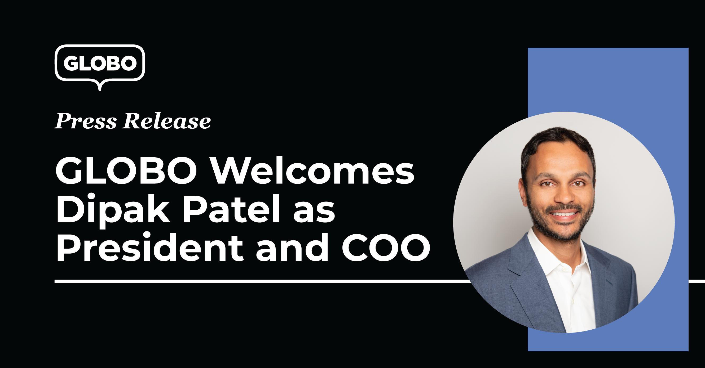 Press Release: GLOBO Welcomes Dipak Patel as President & COO