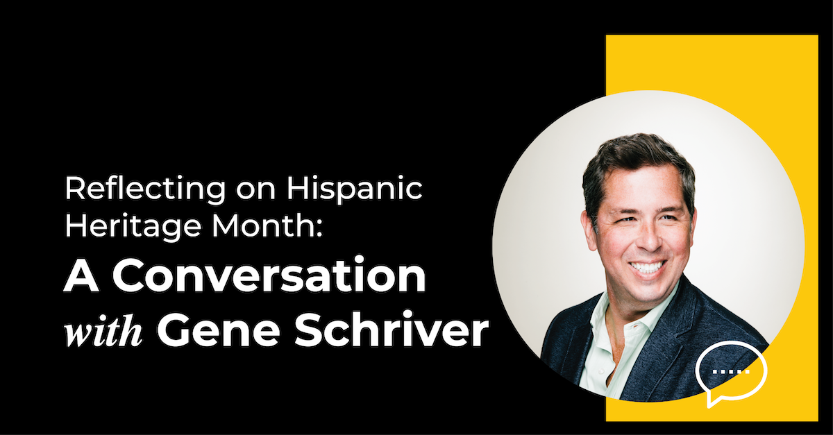 Reflecting on Hispanic Heritage Month: A Conversation with Gene Schriver